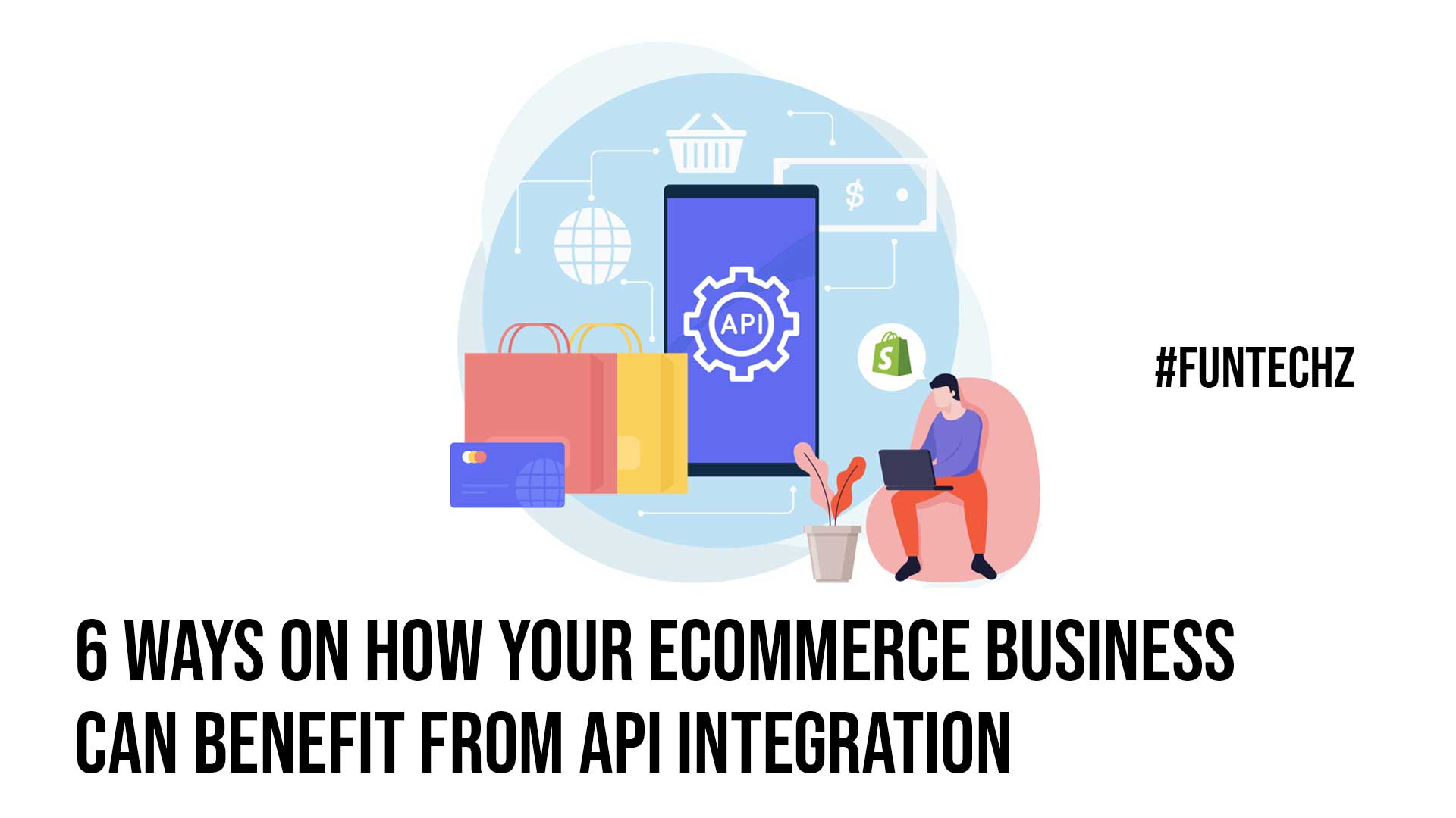 6 Ways on How Your Ecommerce Business Can Benefit from API Integration