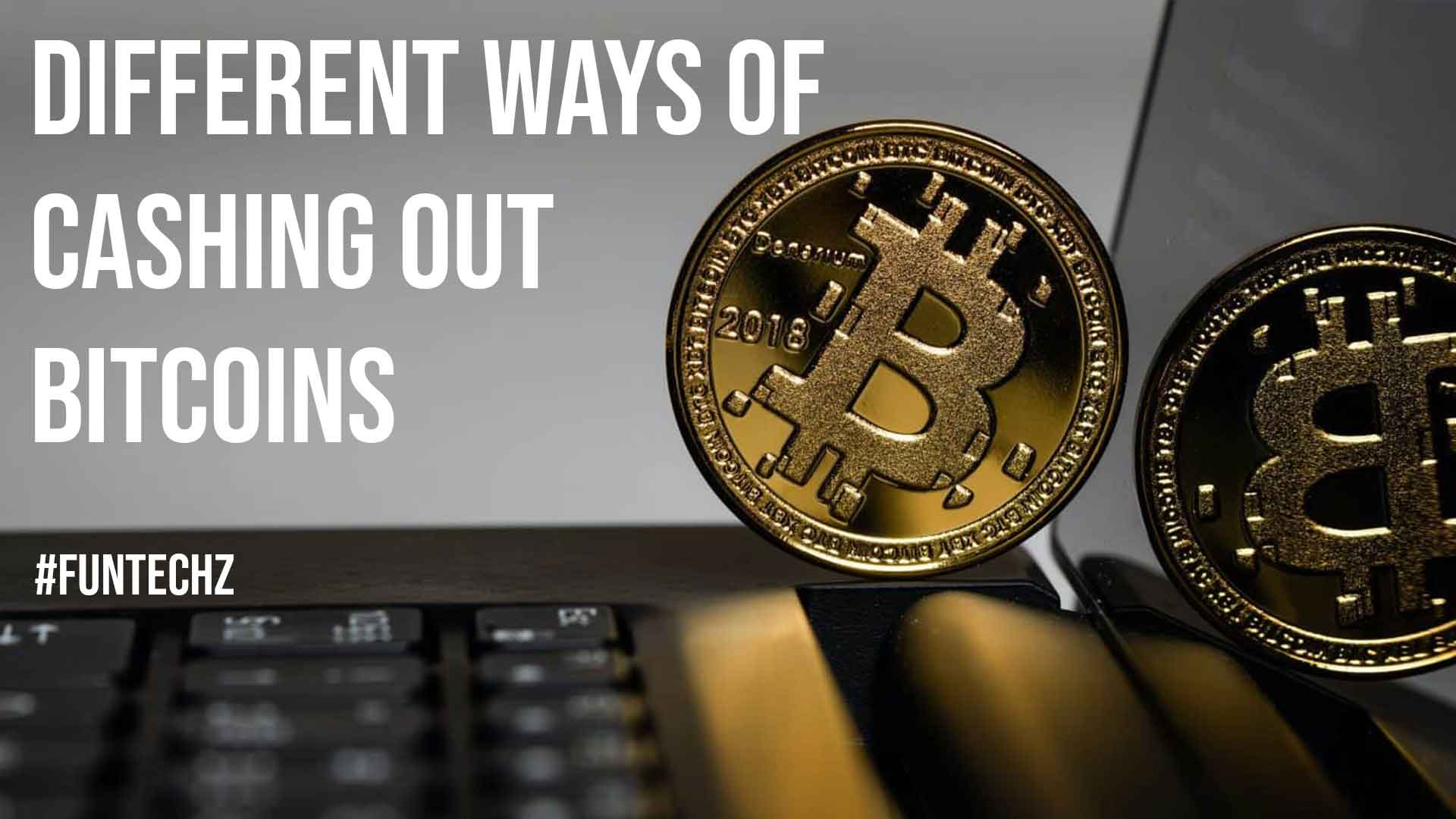 Different Ways of Cashing out Bitcoins