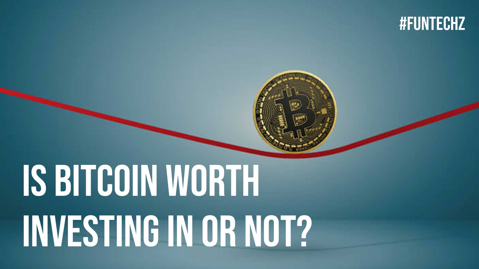 Is Bitcoin Worth Investing In or Not