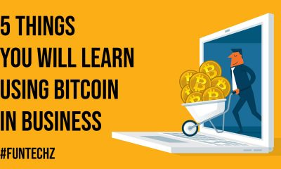 5 Things You Will Learn Using Bitcoin in Business