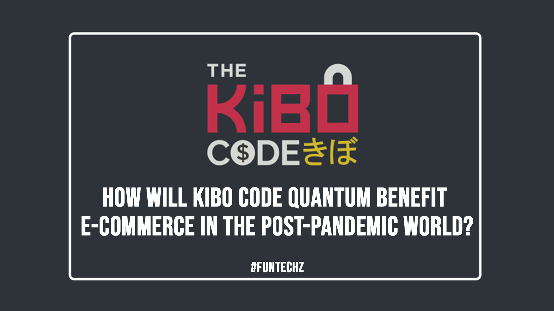 How Will Kibo Code Quantum Benefit E commerce in the Post Pandemic World