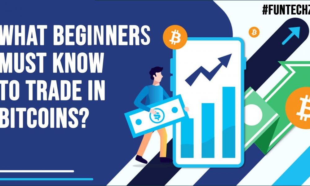 What Beginners Must Know To Trade In Bitcoins?