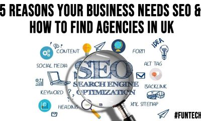 5 Reasons Your Business Needs SEO and How To Find Agencies In UK