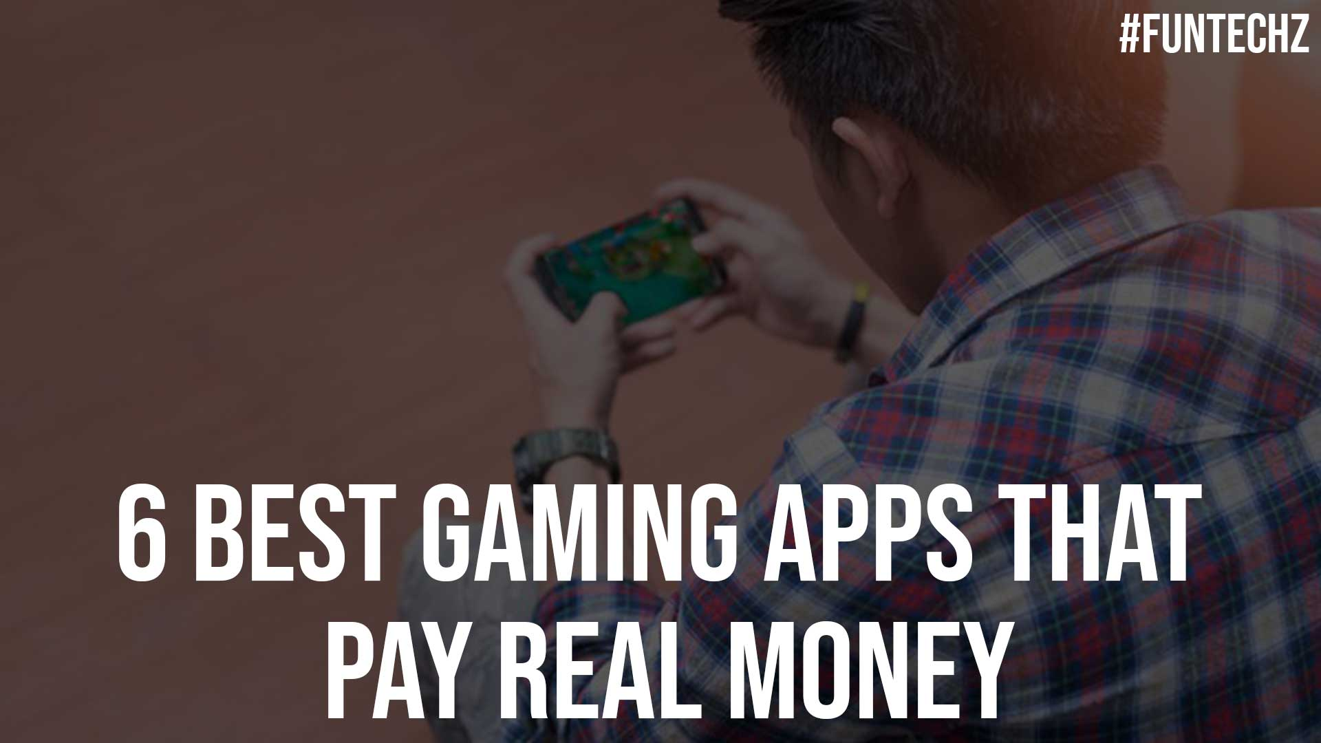 6 Best Gaming Apps That Pay Real Money