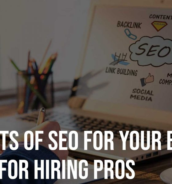 4 Benefits Of SEO For Your Business 3 Tips For Hiring Pros