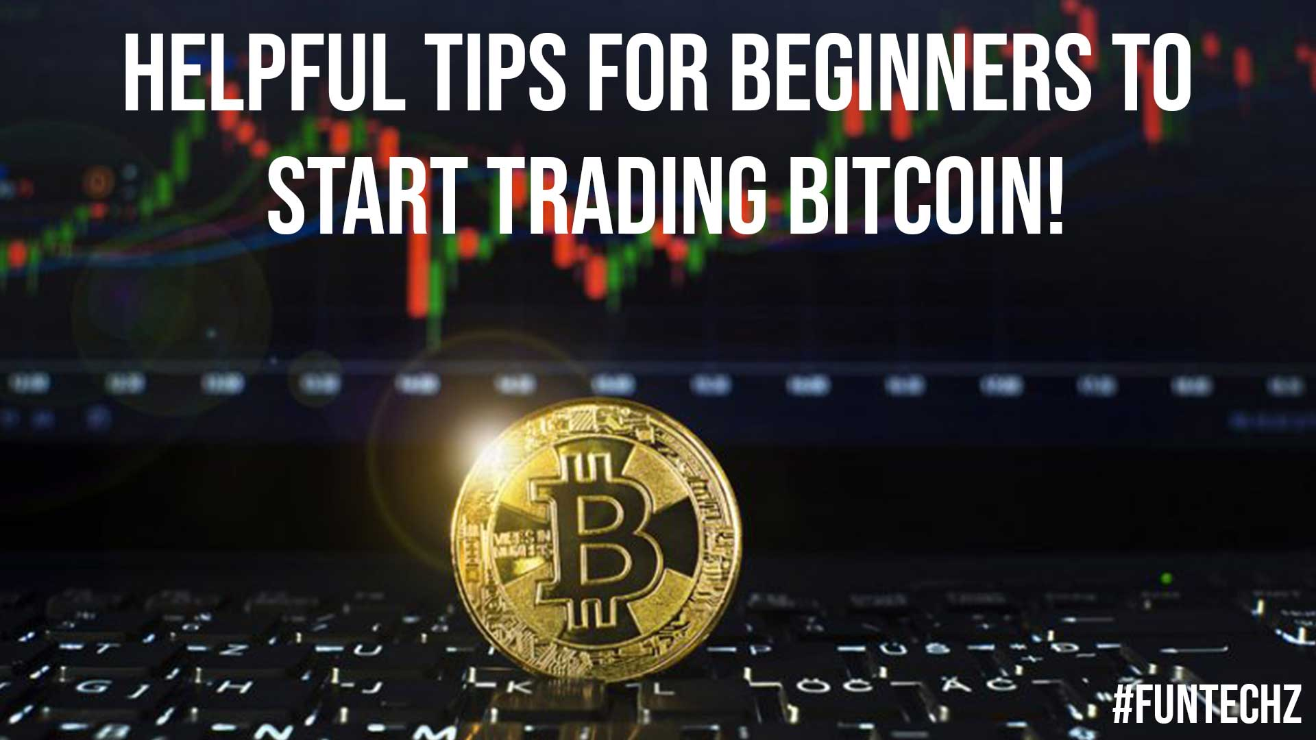 Helpful Tips for Beginners to Start Trading Bitcoin