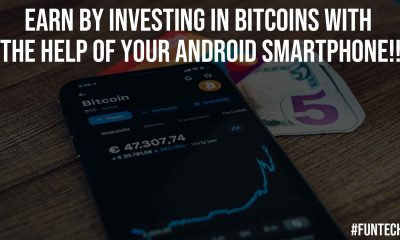 Earn by Investing in Bitcoins With the Help of Your Android Smartphone