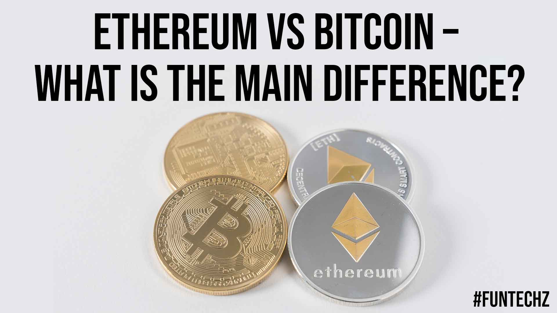 Ethereum vs Bitcoin What is the Main Difference