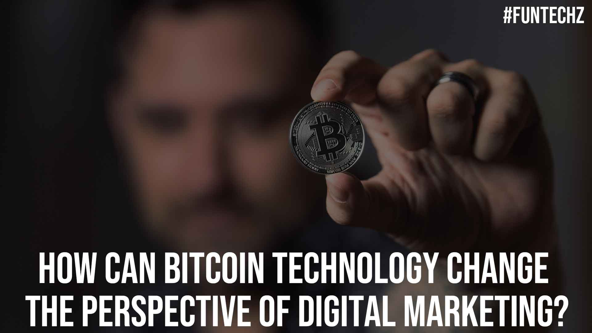 How Can Bitcoin Technology Change the Perspective of Digital Marketing