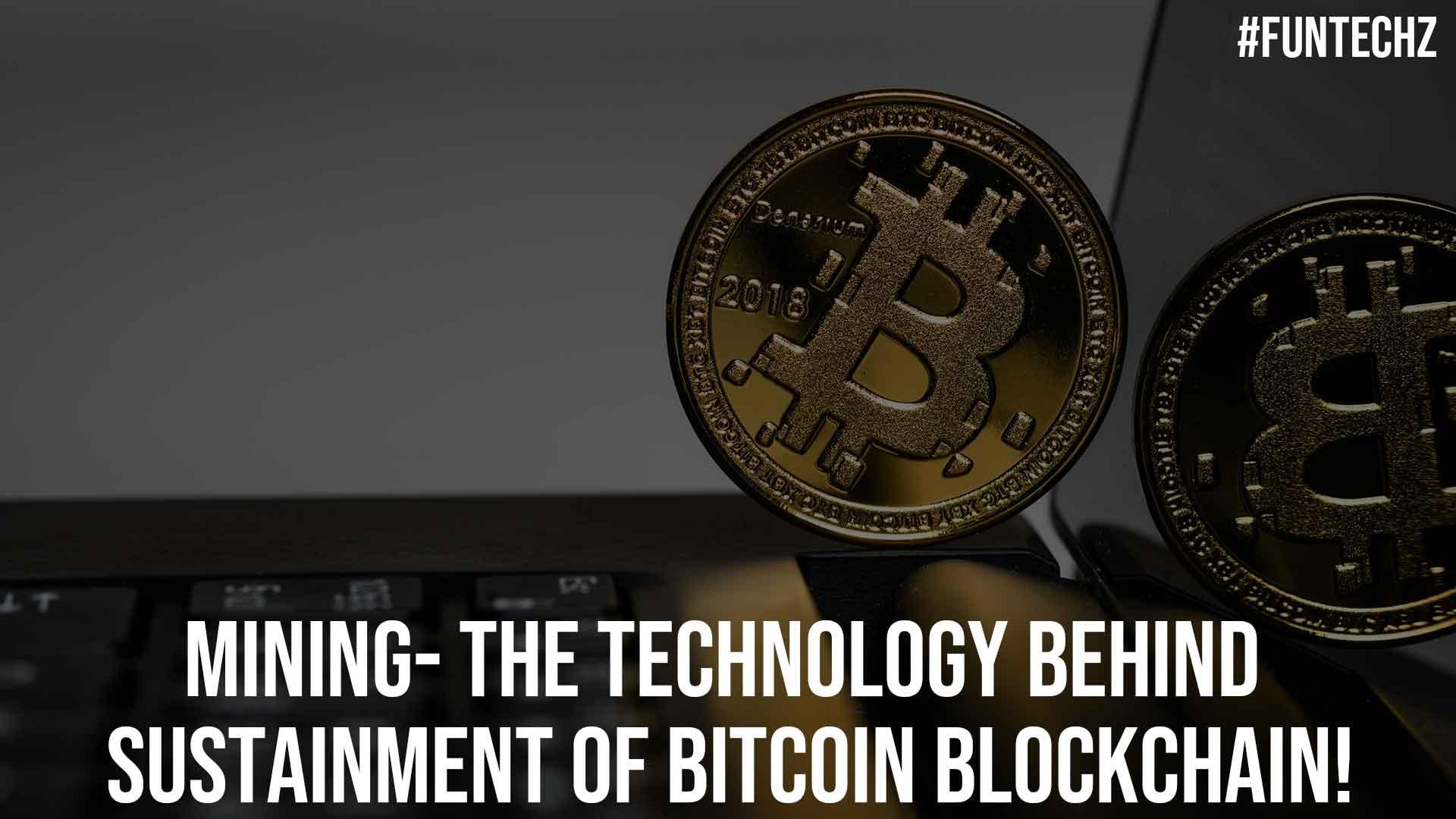 Mining The Technology behind Sustainment of Bitcoin Blockchain