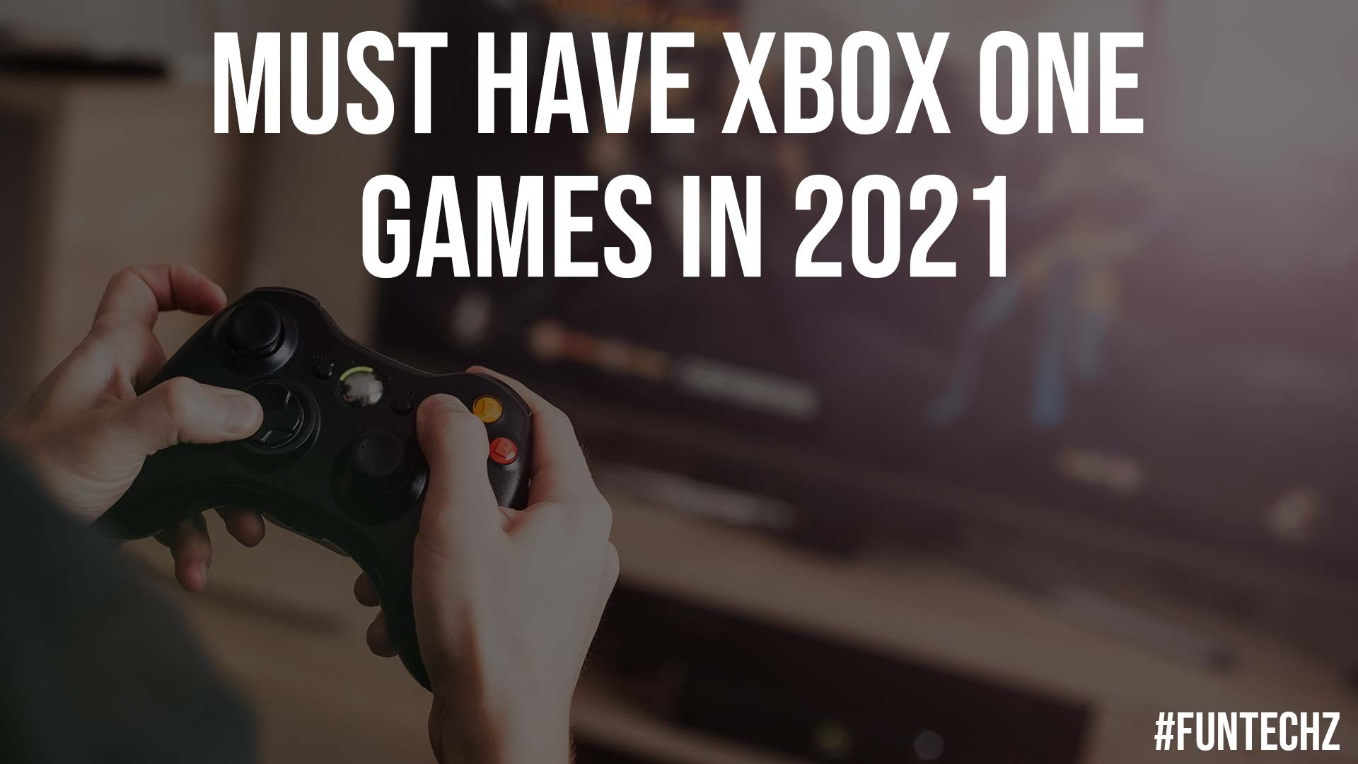 Must Have Xbox One Games in 2021
