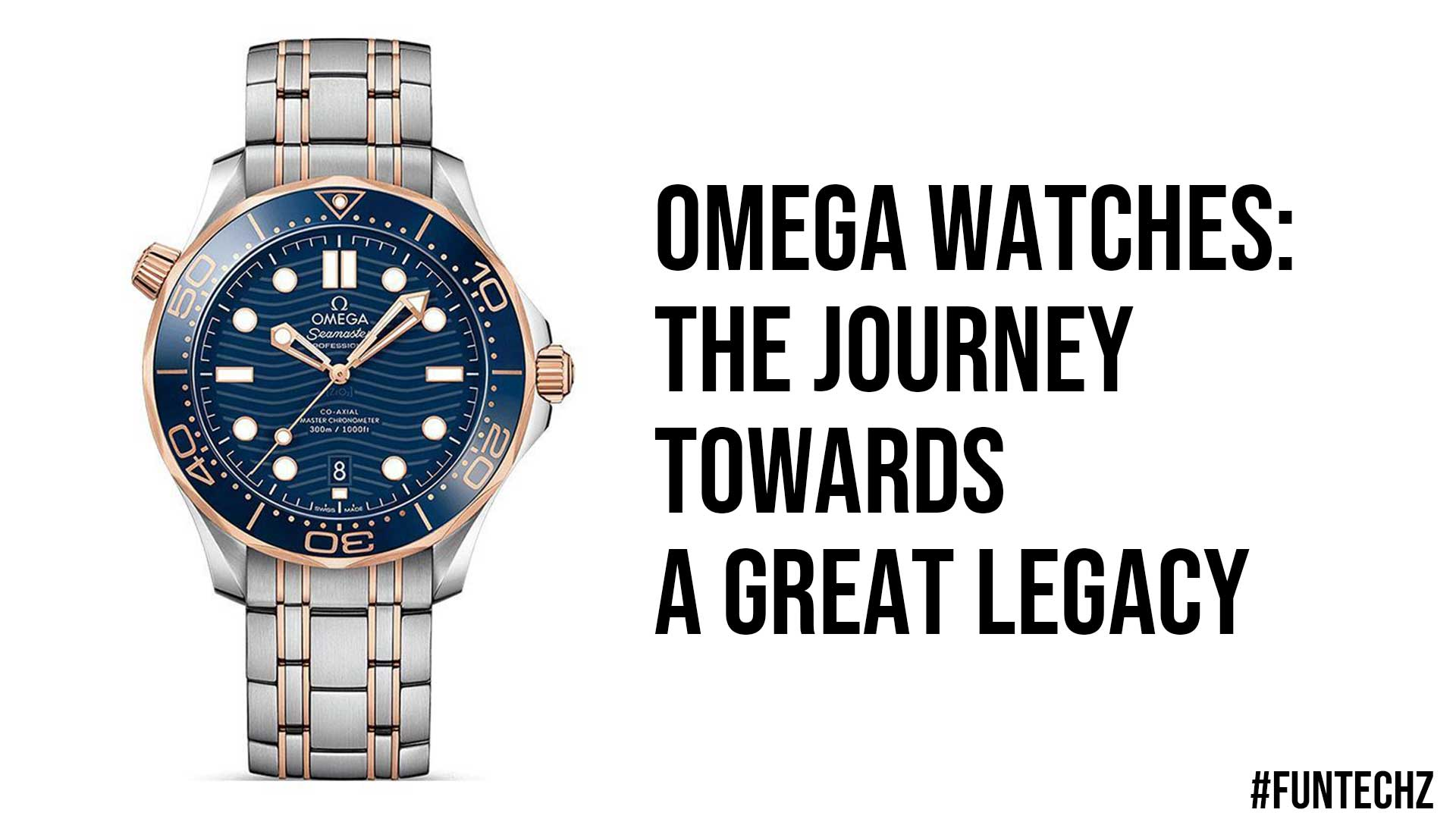 Omega Watches The Journey Towards a Great Legacy