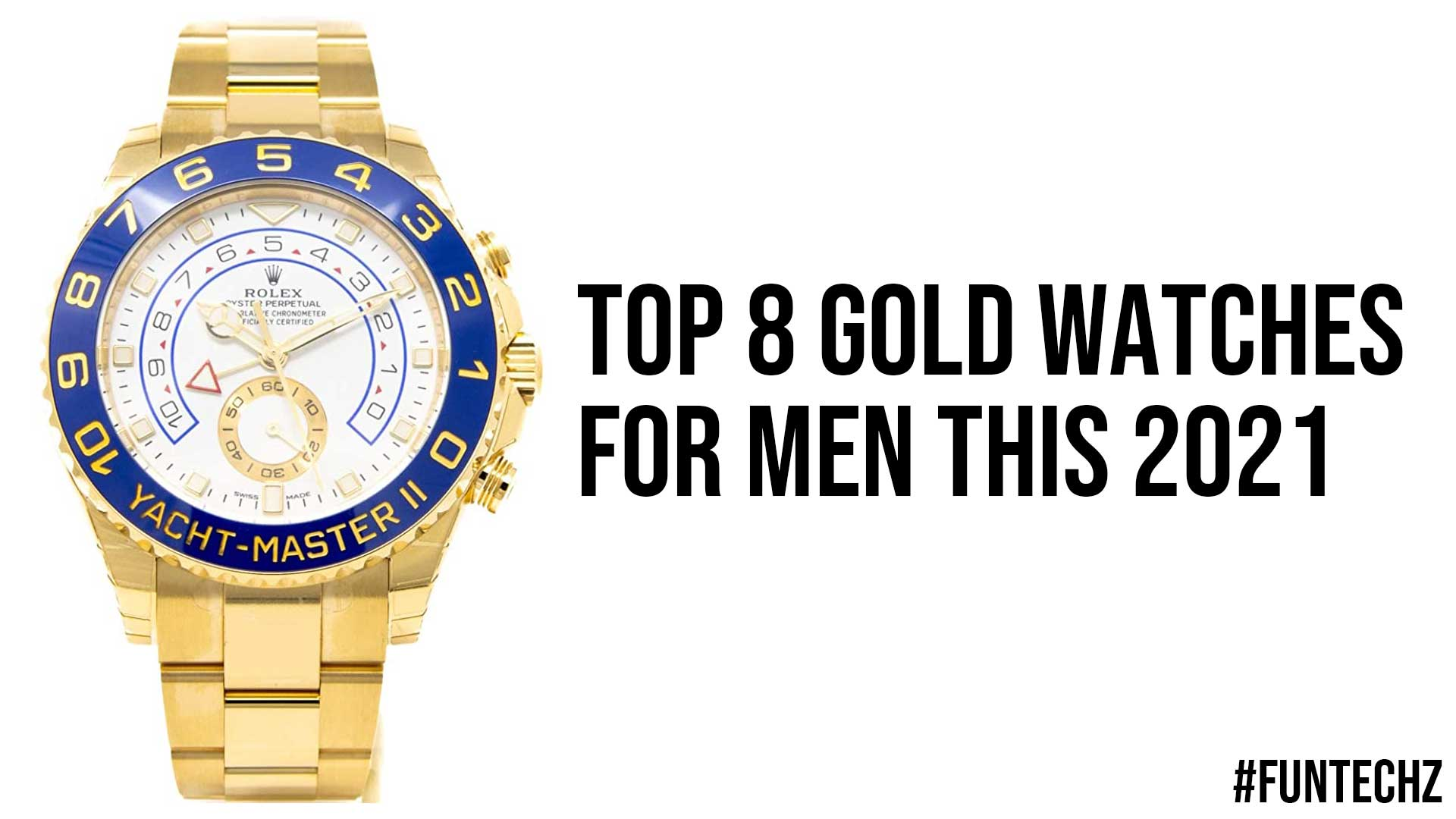 Top 8 Gold Watches For Men This 2021