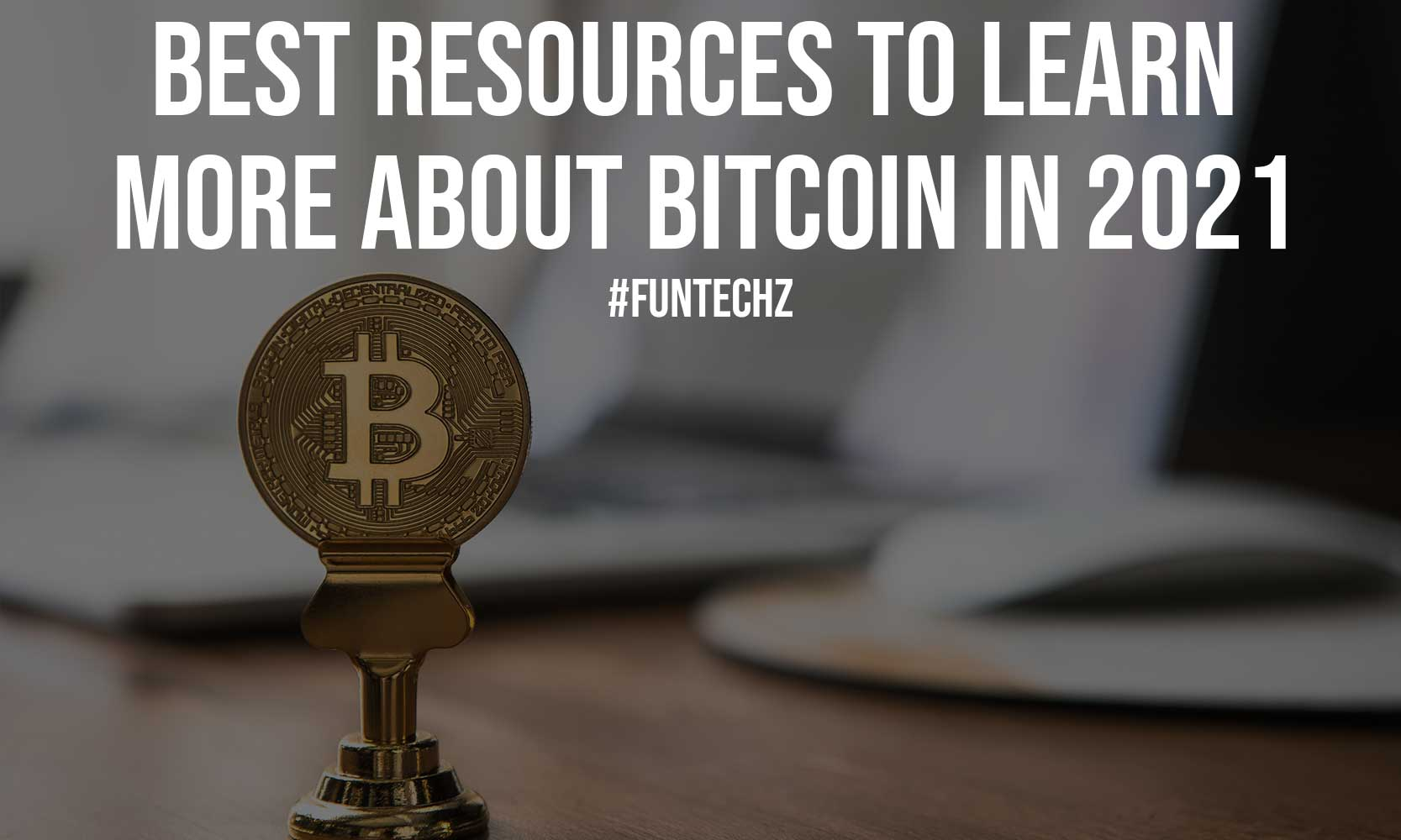Best Resources to Learn More About Bitcoin in 2021
