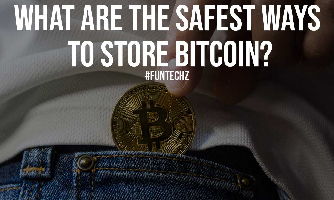 What are the Safest Ways to Store Bitcoin