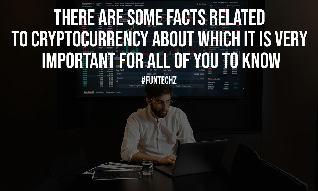 There Are Some Facts Related To Cryptocurrency About Which It Is Very Important For All Of You To Know