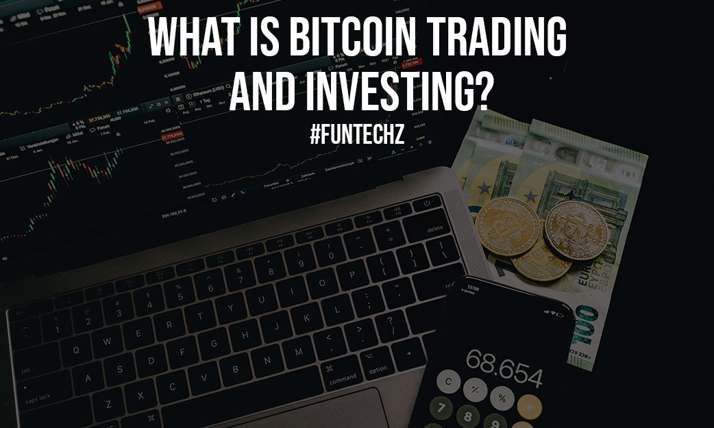 What is Bitcoin Trading and Investing