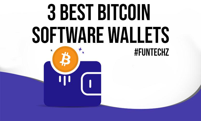 3 Best Bitcoin Software Wallets