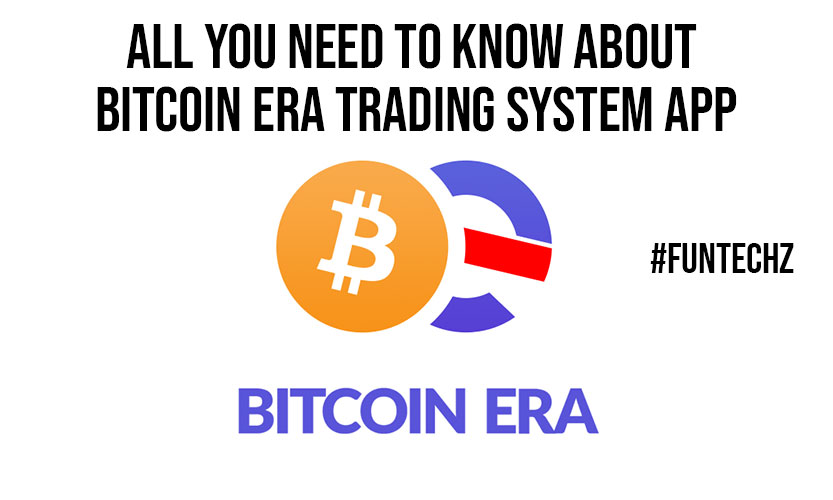All You Need to Know about Bitcoin Era Trading System App