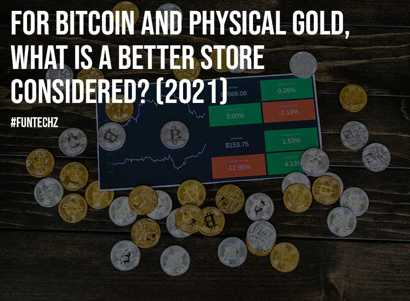 For Bitcoin And Physical Gold What Is A Better Store Considered