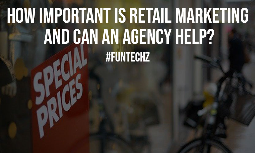 How Important Is Retail Marketing And Can An Agency Help