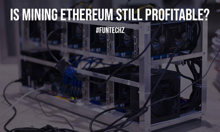 Is Mining Ethereum Still Profitable