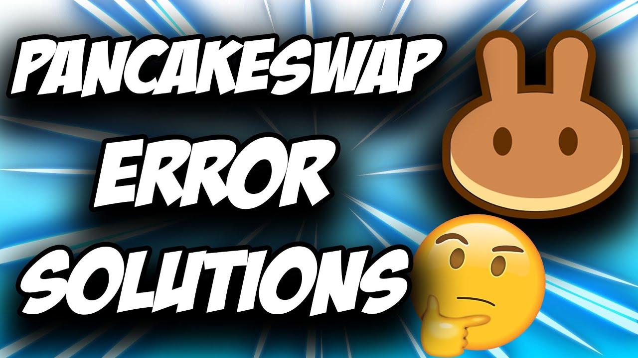 PancakeSwap Frequent Errors