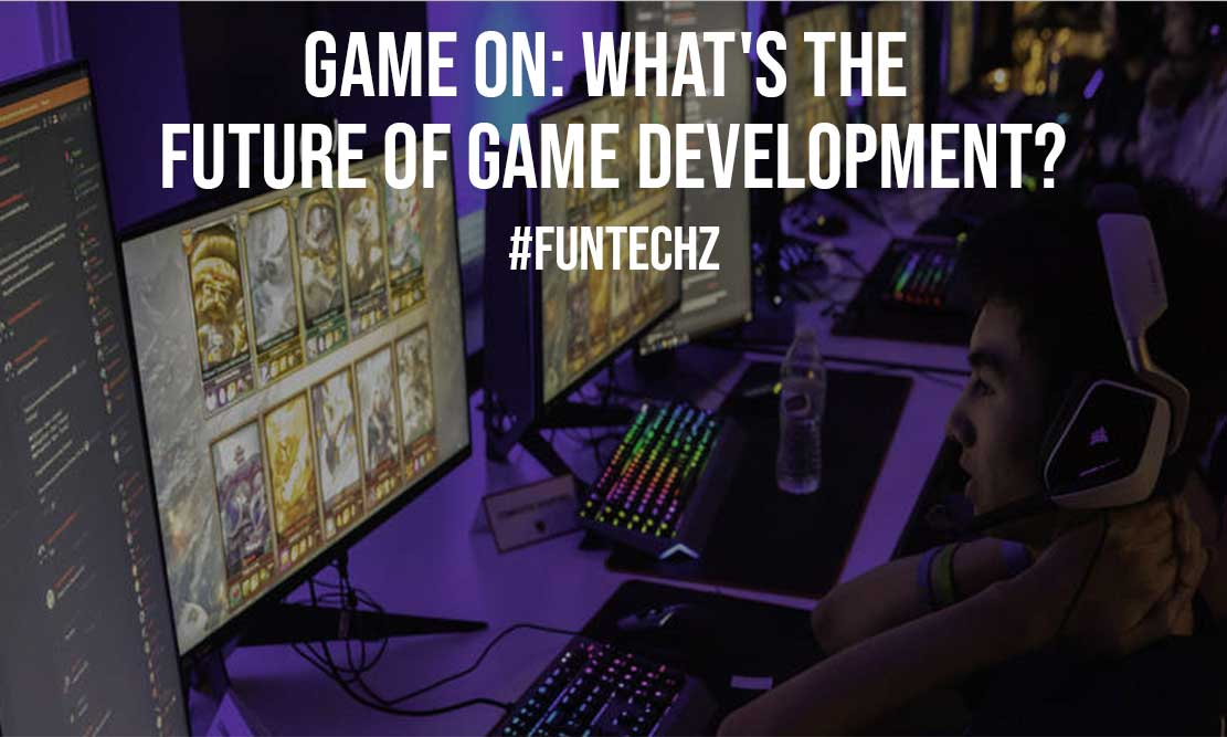 Game On Whats the Future of Game Development