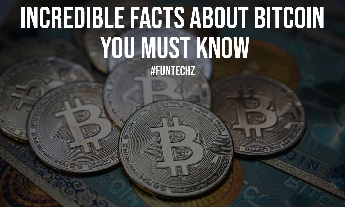 Incredible Facts About Bitcoin You Must Know