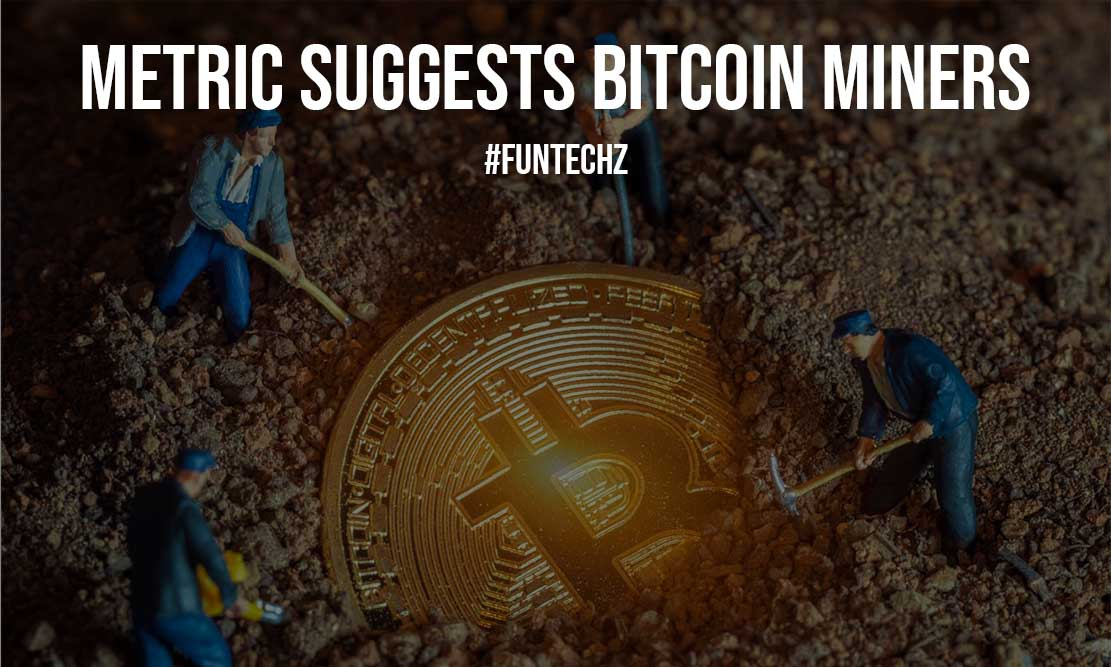 Metric Suggests Bitcoin Miners