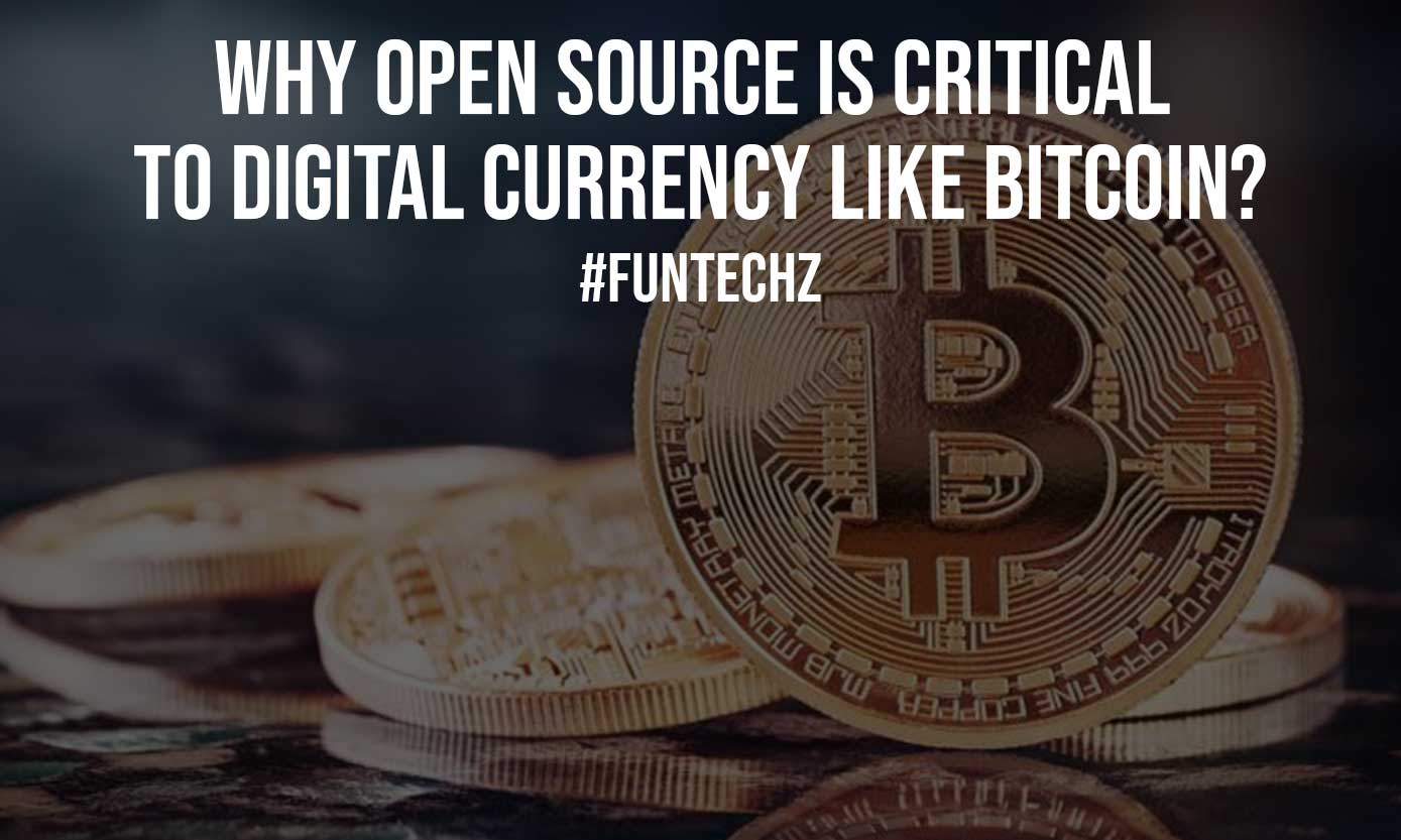 Why Open Source is Critical to Digital Currency Like Bitcoin