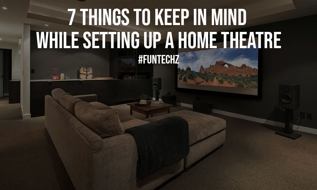 7 Things to Keep in Mind While Setting Up a Home Theatre