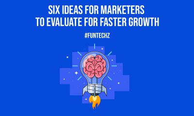 Six Ideas for Marketers to Evaluate for Faster Growth