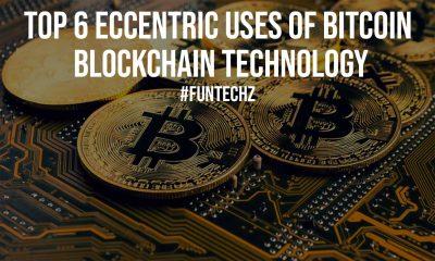 Top 6 Eccentric Uses Of Bitcoin Blockchain Technology